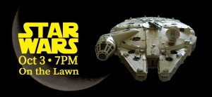 Star Wars. October 3 - 7PM On the Lawn